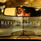 MARK SLAUGHTER - REFLECTIONS IN A REAR VIEW MIRROR NEW CD