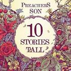 Preachers Son : 10 Stories Tall CD Value Guaranteed from eBay's biggest seller!