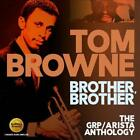 TOM BROWNE - BROTHER, BROTHER: THE GRP/ARISTA ANTHOLOGY * NEW CD