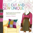 Felt, Cut and Sew Unique: Upcycle Jumpers into... by ffrench, Crispina Paperback