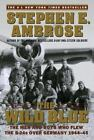 The Wild Blue: The Men and Boys Who Flew the B-24s Over Germany 1944-45 by