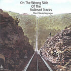 On the Wrong Side of Railroad Tracks by Sheri Bauer-Mayorga (CD, Feb-2003, Town