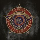 THE BULLHOUNDS - TO ROCK & TO SERVE USED - VERY GOOD CD