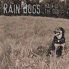 Rain Dogs : Hair of the Dog CD
