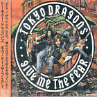 TOKYO DRAGONS - GIVE ME THE FEAR [BONUS TRACKS] NEW CD