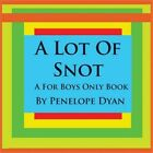 A Lot of Snot, a for Boys Only Book (Paperback or Softback)