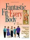 Fantastic Fit For Everybody: How to Alter Patterns to Flatter Your Figure (Rodal