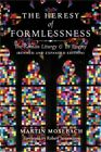 The Heresy of Formlessness: The Roman Liturgy and Its Enemy (Revised and Expande