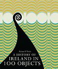 A History of Ireland in 100 Objects von O'Toole, Fintan | Buch | Zustand gut