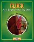 Cluck: From Jungle Fowl to City Chicks by Troller, Susan|Hamilton, Jane|Perry…