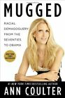 Mugged Racial Demogoguery from the Seventies to Obama by Coulter Ann Book The