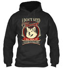 Alaskan Malamute Therapy I Dont Need Just My Standard College Hoodie