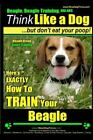 Beagle Beagle Training AAA Akc  Think Like a Dog but Dont Eat Your Poop
