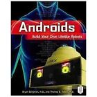 Androids Build Your Own Lifelike Robots Bergeron Bryan VeryGood