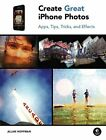 Create Great iPhone Photos: Apps, Tips, Tricks, an... by Allan Hoffman Paperback