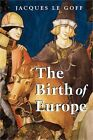 The Birth of Europe 400 1500 Paperback or Softback