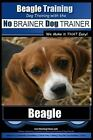 Beagle Training  Dog Training With the No Brainer Dog Trainer Paperback IS