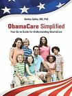 Obamacare Simplified Your Go To Guide for Understanding Obamacare Hardback or