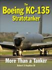 Boeing KC 135 Stratotanker  More Than a Tanker Hardcover by Hopkins Robert