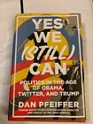 Yes We Still Can  Politics in the Age of Obama and Trump by Dan Pfe  SIGNED