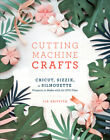 Cutting Machine Crafts with Your Cricut Sizzix or Silhouette PUB