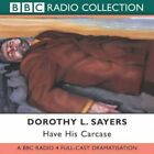 Have His Carcase: BBC Radio 4 Full Cast Dramatisa... - Dorothy L. Sayers CD 63VG