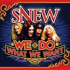 SNEW - WE DO WHAT WE WANT NEW CD