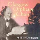 All in the April Evening, Glasgow Orpheus Choir, Used; Very Good CD