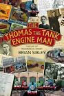 The Thomas the Tank Engine Man: The life of Reverend W Awdry by Sibley, Brian