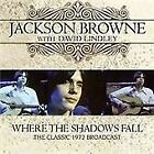 Where the Shadows Fall: The Classic 1972 Broadcast by Jackson Browne (CD,