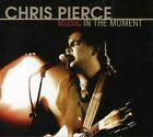 Chris Pierce : Music in the Moment Rock 1 Disc CD