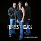 Forbes Rhoads : I Never Believed In Angels Country 1 Disc CD