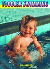 Toddler Swimming The Joys and Benefits of Water  by Ahrendt Lilli Paperback