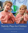 Nativity Plays for Children Celebrating Christmas Through Movement and Music E