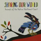 Sharing Our World Animals of the Native Northwest Coast by Various Book The