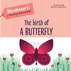 Birth of a Butterfly Montessori A World of Achievements by Chiara Piroddi The