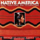 Native America  Arts Traditions and Celebrations by Christine Mather