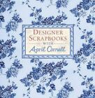 Designer Scrapbooks With April Cornell by April Cornell (2005, Hardcover)