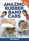 Amazing Rubber Band Cars: Easy-to-Build Wind-Up Racers, Models, and Toys by Rig