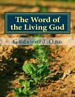 The Word of the Living God: God Says What He Means and Means What He Says by Aps