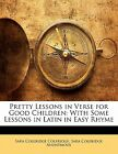 Pretty Lessons in Verse for Good Children With Some Lessons in Latin in Easy