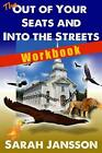 The Out of Your Seats and Into the Streets - Workbook: Workbook by Sarah C. Jans