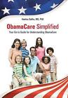 ObamaCare Simplified Your Go to Guide for Understanding ObamaCare by MD PhD Ham