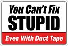 You Cant Fix Stupid Even With Duct Tape Warning 8 x 12 Metal Novelty Sign