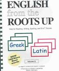 English from the Roots Up Greek Latin Help for Reading Writing Spelling and