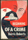 Beginning of a Crime by Dorris Roberts First Edition DJ 1958