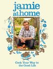 Jamie at Home Cook Your Way to the Good Life by Oliver Jamie 0718152433 The