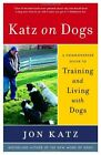 Katz on Dogs: A Commonsense Guide to Training and Living with Dogs by Katz, Jon