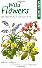 Green Guide to Wild Flowers of Britain and Europe  by David Sutton 1859749305