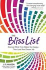 The Bliss List Discover What Really Makes You Happy Then Land Your Dream Job by
